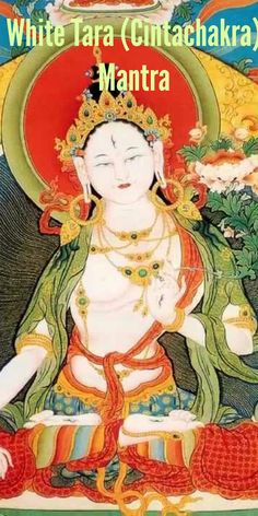 White Tara (Cintachakra) Mantra for Long Life: Meaning & Benefits
