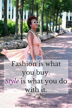 Fashion is what you buy. Style is what you do with it. #StyleQuote