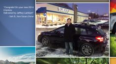 Dear Seth Boutin   A heartfelt thank you for the purchase of your new Subaru from all of us at Premier Subaru.   We're proud to have you as part of the Subaru Family.