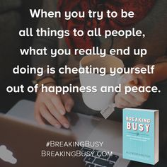 Breaking Busy Book. When you try to be all things to all people you really end up cheating yourself out of happiness.. by Alli Worthington