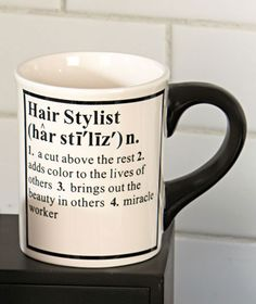 Am, this is for you.  24-Oz. Hair Stylist Definition Mug|ABC Distributing