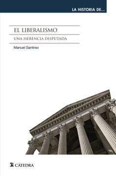 El liberalismo: una herencia disputada / Manuel Santirso Publicación Madrid : Cátedra, D.L. 2014