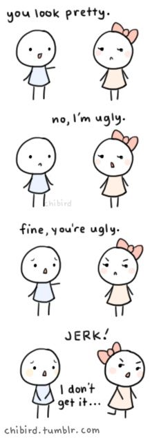 Boys if a girl says this SHE WANTS YOU TO TELL HER SHE IS NOT UGLY!!! DUH!