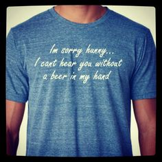 I'm sorry hunny I can't hear you without a beer in my hand! Funny beer football shirt. Gift for husband