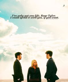 """""""I've only got one life, Rose Tyler. I could spend it with you, if you want."""" I love how he adds, """"if you want"""" like he's terrified she might say no. But how could she, they were made for each other!"""