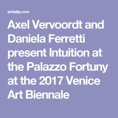 Axel Vervoordt and Daniela Ferretti present Intuition at the Palazzo Fortuny at the 2017 Venice Art Biennale