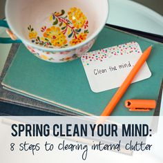 Spring Clean Your Mind: 8 Steps to Clearing Internal Clutter howdoesshe.com
