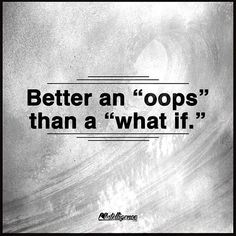 "Better An ""Oops"" Than A ""What If"" life quotes life life quotes and sayings life inspiring quotes life image quotes"