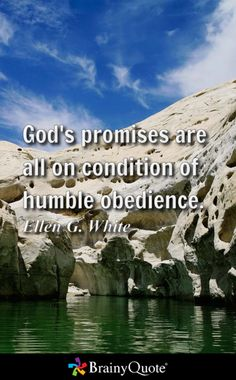 God's promises are all on condition of humble obedience. - Ellen G. White