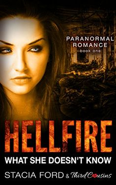 Hellfire - What She Doesn't Know: (Paranormal Romance) (Book 1) (Paranormal Romance Series) by Third Cousins http://www.amazon.com/dp/B01CBK0WAE/ref=cm_sw_r_pi_dp_4vS4wb156VDY3