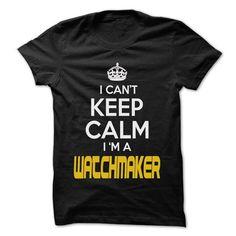 Keep Calm I am ... Watchmaker - Awesome Keep Calm Shirt - #cute hoodie #sweater pillow. FASTER => https://www.sunfrog.com/Hunting/Keep-Calm-I-am-Watchmaker--Awesome-Keep-Calm-Shirt-.html?68278