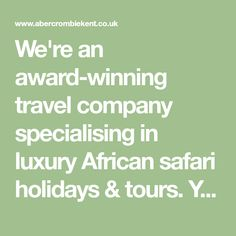 We're an award-winning travel company specialising in luxury African safari holidays & tours. Your experience will be further enriched by our superb guides.