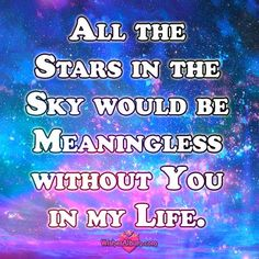 All the stars in the sky would be meaningless without you in my life. #lovequotes #birthdaywishes