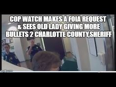 COP WATCH MAKES A FOIA REQUEST & SEES OLD LADY GIVING MORE BULLETS 2 CHA...