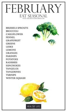Seasonal Produce Guide for February . As winter winds down we will start seeing more cruciferous veggies like brussels sprout, broccoli and cauliflower showing up at the farmers market. Make sure you are eating the freshest foods available. That means buying as many things seasonal as you can. - A Healthy Life For Me: