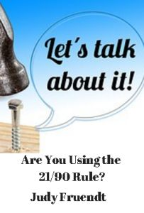 Are You Using The 21/90 Rule? http://www.workwithjudyfruendt.com/are-you-using-the-2190-rule/
