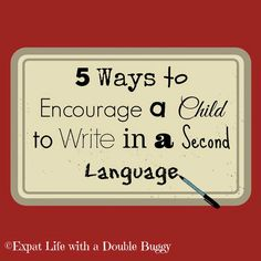 Expat Life With a Double Buggy: 5 Ways to Encourage a Child to Write in a Second Language