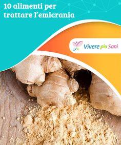 10 alimenti per trattare l'emicrania   Piante e alimenti per trattare l'emicrania e prevenire questi dolorosi attacchi.