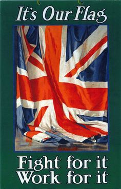 First World War propaganda poster mounted on board for display. The text is: 'It's our flag. / Fight for it. / Work for it.' The text has a draped Union Jack flag in between. The poster was published as no.107 by the Parliamentary Recruiting Committee, London in 1915. - 2012.102.22 - © McLean Museum and Art Gallery, Greenock