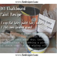 DIY chalkboard paint recipe-for Liane White.  You can use any color paint you wish.