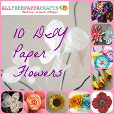How to Make Paper Flowers: 10 DIY Paper Flowers from @AllFreePaperCrafts
