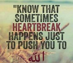 Heartbreak may just bring you closer to Allah.