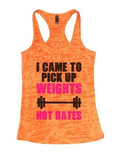 I Came To Pick Up Weights Not Dates Burnout Tank Top By Funny Threadz