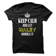 Keep Calm and Let HALEY Handle It