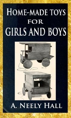 Home-made toys for girls and boys - Fur Service - Home-made toys for girls and boys wooden and cardboard toys, mechanical and electrical toys by A. Neely Hall ; with over three hundred illustrations and working drawings by the author and Norman P. Hall. Published 1915 by Lothrop, Lee & Shepard Co. in Boston .