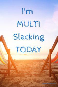 I'm multi slacking today beach saying