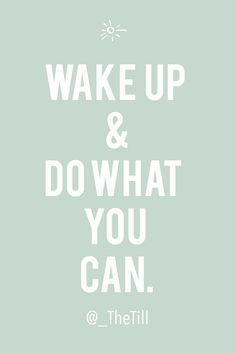 wake up and do what you can. @_thetill || Cynthia Villalvazo || #mentalhealth #selflove #quotes #motivation #pmdd #anxiety #depression #ADHD #school #career #nearthetill #thetill #dreambig #bosslady #entrepreneur #motivation #business #hustle #inspiration #focus #lifestyle #blogging #lifestyle #blog