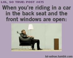 SO TRUE POSTS - Funniest relatable posts on Tumblr. When people open the windows in the car