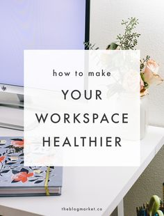 How to make your workspace healthier // The Blog Market