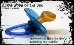 "WORD OF THE DAY - Americans call this a ""pacifier"". Aussies call it a ""dummy"". Join my FB page ""Yank in Australia"" www. Moving To Australia, Australia Living, Sydney Australia, Aussie Australia, Australian Memes, Cruise Door, Collective Nouns, Funny Photos, Funniest Photos"