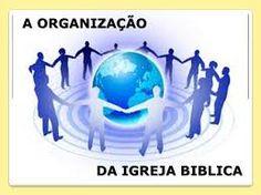 JESUS CRISTO É O CAMINHO! A VERDADE E A VIDA!: O que a Bíblia ensina sobre a Organização da Igrej...