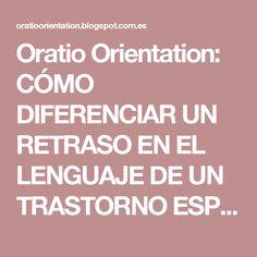 Oratio Orientation: CÓMO DIFERENCIAR UN RETRASO EN EL LENGUAJE DE UN TRASTORNO ESPECÍFICO