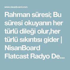 Rahman süresi; Bu süresi okuyanın her türlü dileği olur,her türlü sıkıntısı gider | NisanBoard Flatcast Radyo Destek Paylaşım Sitesi