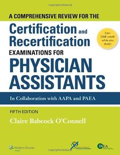 A Comprehensive Review For the Certification and Recertification Examinations for Physician Assistants by Claire Babcock O'Connell MPH  PA-C