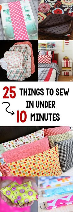 A list of 25 sewing projects that will take you just 10 minutes to sew! Perfect for when you're itching to sew but just have a minute!