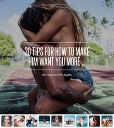 30 Tips for How to Make Him Want You More ... - Love