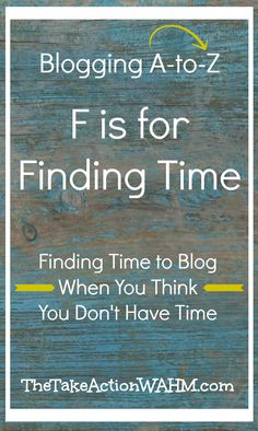F is for Finding Time To Blog