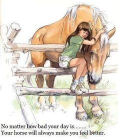 every time i felt sick or sad and nothing going my way, i would go see my wonderful horse and horses and i would feel better they have a way of making everything better :)
