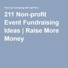 211 Non-profit Event Fundraising Ideas | Raise More Money