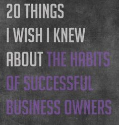 20 Things I Wish I Knew About the Habits of Successful Business Owners