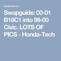 Swapguide: 00-01 B18C1 into 99-00 Civic. LOTS OF PICS - Honda-Tech