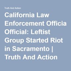 California Law Enforcement Official: Leftist Group Started Riot in Sacramento | Truth And Action