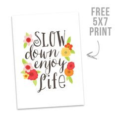 Free Printable: Slow Down Enjoy Life
