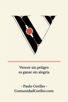 Hay que vencer con alegría - Paulo Coelho  www.twitter.com/ComunidadCoelho www.pinterest.com/ComunidadCoelho