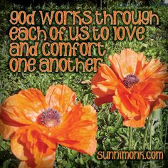 God works through each and every one of us to love and comfort one another.