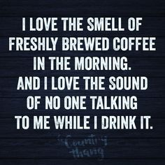 Smell of freshly brewed coffee in the morning. #humorquotes http://quotags.net/ppost/492581277985500721/